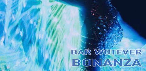 Bar Wotever Bonanza