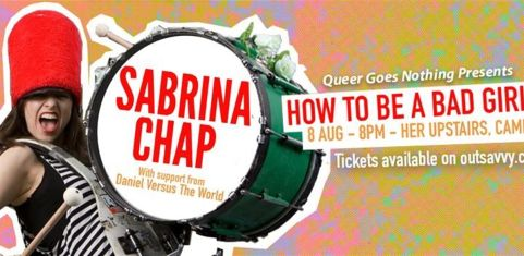 Queer Goes Nothing Presents Sabrina Chap: How To Be A Bad Girl
