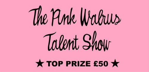 The Pink Walrus Talent Show