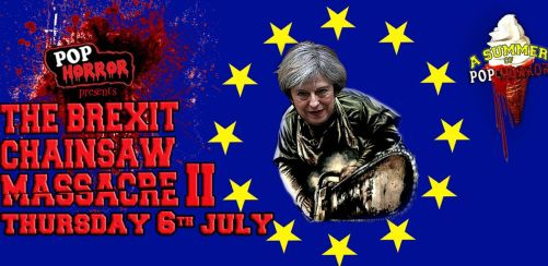 PopHorror presents The Brexit Chainsaw Massacre II