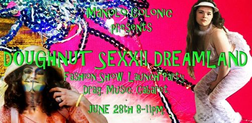 Manolo Colonic presents: Doughnut Sexii Dreamland. Fashion Launch Party.