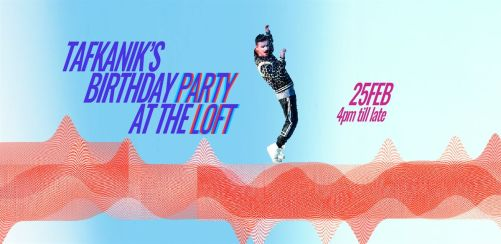 Tafkaniks birthday party rave - FREE ENTRY plus FREE drinks and snacks for early arrivals