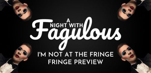 A Night With Fagulous: IM NOT AT THE FRINGE, Fringe Preview