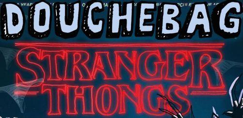 Douchebag Halloween: Stranger Thongs