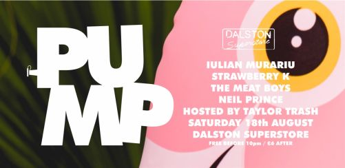 PUMP at Dalston Superstore: Iulian Murariu / Strawberry K / Neil Prince / the meat boys
