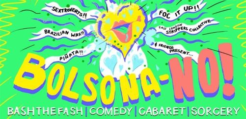 Bolsona-NO! Bash the Fash | Comedy | Cabaret | Sorcery