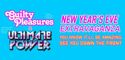 Guilty Pleasures vs Ultimate Power: New Years Eve Extravaganza