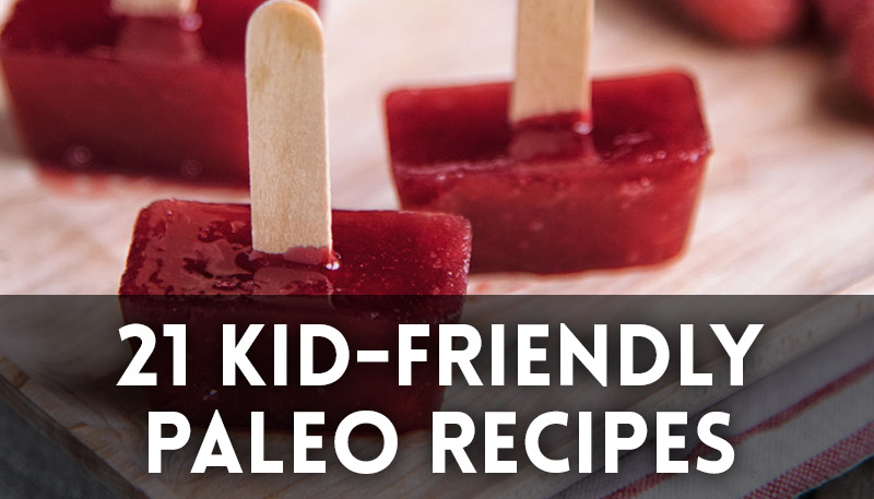 21 Kid-Friendly Paleo Meals & Snacks