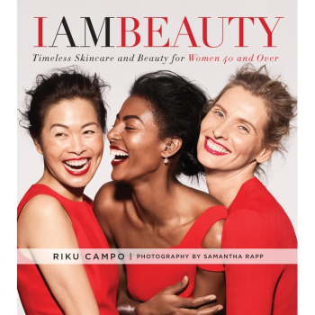 I AM BEAUTY: TIMELESS SKINCARE AND BEAUTY FOR WOMEN 40 AND OVER by Riku Campo