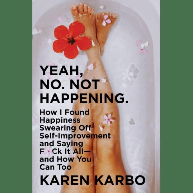 YEAH, NO. NOT HAPPENING by Karen Karbo
