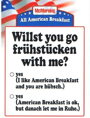 Willst you go frühstücken with me?