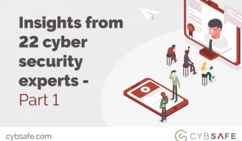 Insights from 22 cyber security experts - part 1