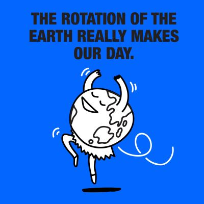 The rotation of the earth really makes our day