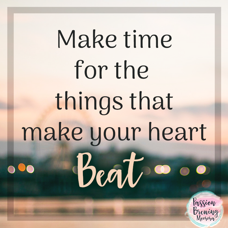 make-time-for-the-things-you-love-quote