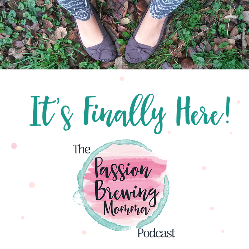 its-finally-here-passion-brewing-momma-podcast