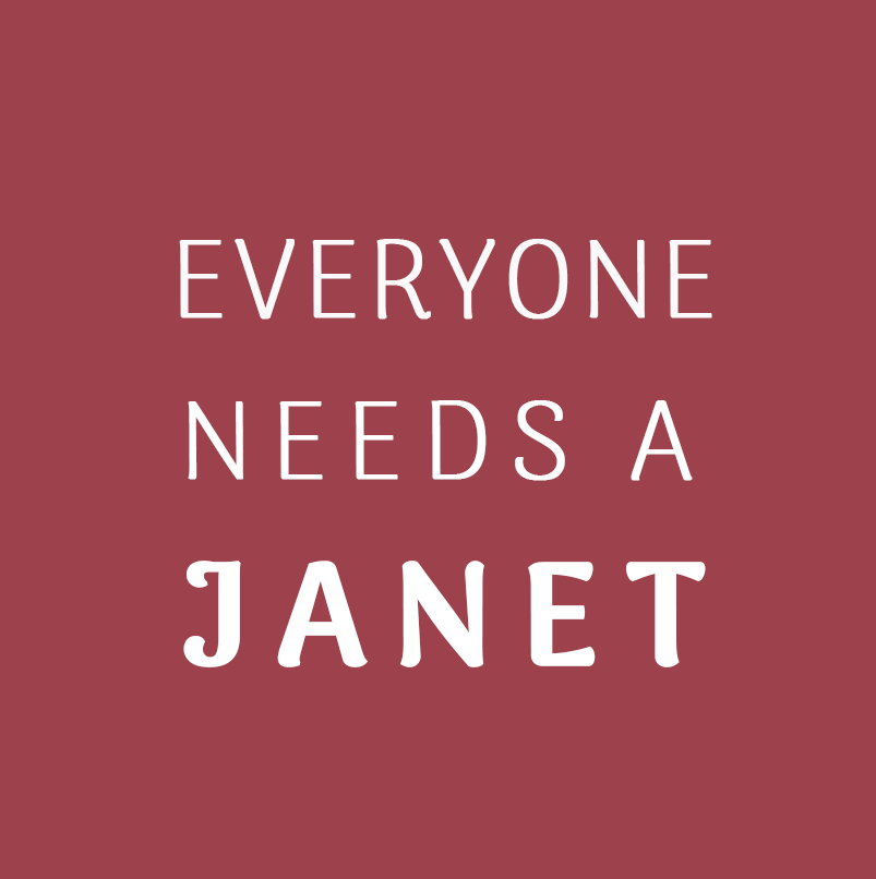Everyone Needs a Janet