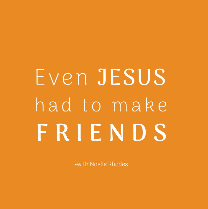Even Jesus had to make friends