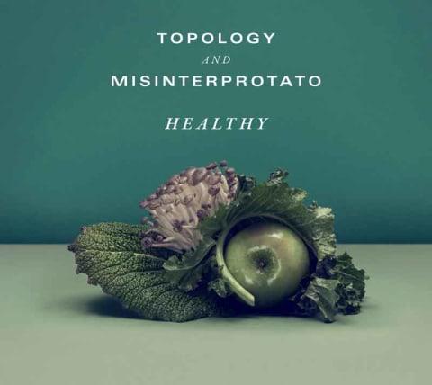 Topology & Misinterprotato Healthy Album Cover