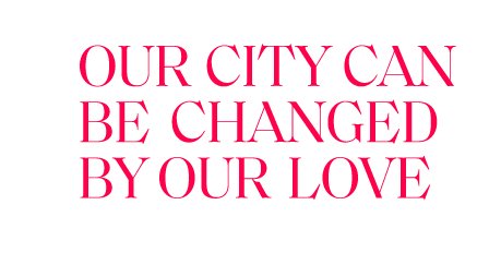 Our City Can Be Changed By Our Love