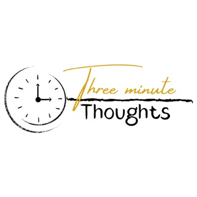 Three Minute Thoughts