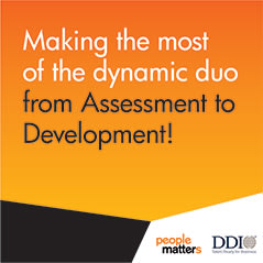Making the most of the dynamic duo from Assessment to Development!