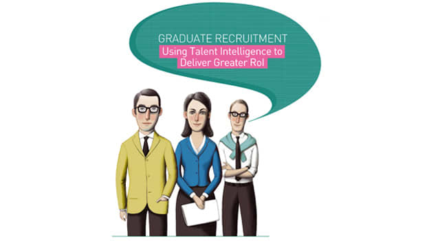 Graduate Recruitment- Using Talent Intelligence to Deliver Greater RoI