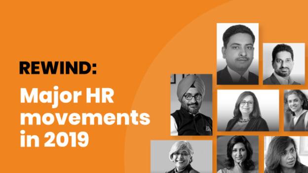 Rewind: Major HR movements in 2019
