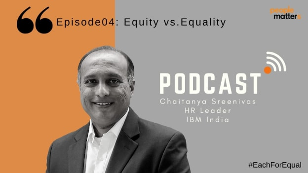 Podcast: Chaitanya Sreenivas, HR Leader, IBM India demystifies the importance of equity at workplaces