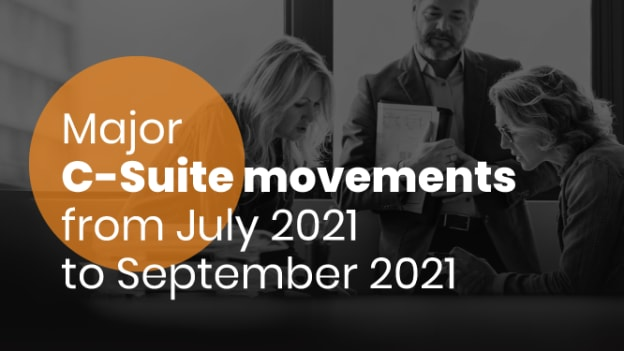 Major global C-suite movements from July-Sept 2021