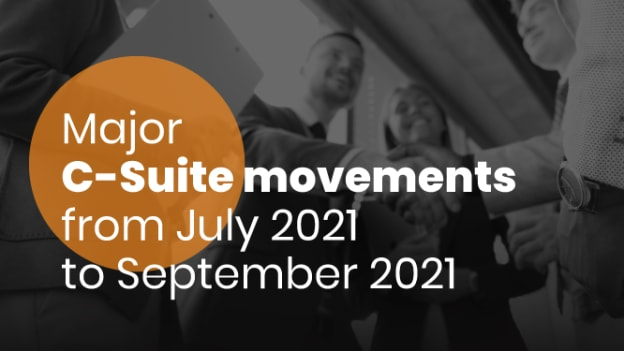 Major C-suite movements from July-Sept 2021