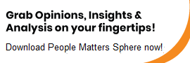 Grab Opinions, Insights & Analysis on your fingertips! | Download People Matters Sphere now!