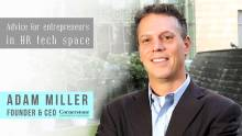 Adam Miller's advice to entrepreneurs in HR Technology space