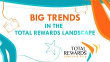 Big Trends in the Total Rewards Landscape