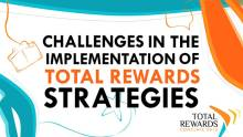 Challenges in the implementation of Total Rewards strategies