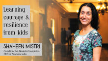 Learning courage & resilience from kids- Shaheen Mistri