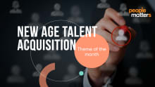 Theme of the month: The dawn of new age talent acquisition