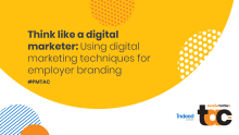 Think like a digital marketer: Using digital marketing techniques for employer branding