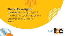 Think like a digital marketer: Using digital marketing techniques for employer branding