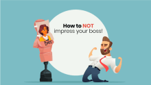 How to NOT impress your boss!