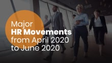 Major HR movements from April 2020 to June 2020