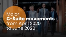 Major C-suite movements from April 2020 to June 2020