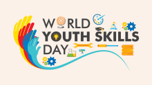 Skilling our way towards a better future: World Youth Skills Day