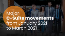 Major C-suite movements from Jan-Mar 2021