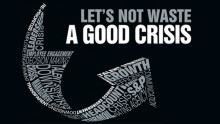 Let's not Waste a Good Economic Crisis