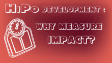HiPo Development: Why Measure Impact?