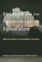 Science and the Production of Ignorance: When the Quest for Knowledge Is Thwarted