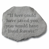 Garden Accent Stone - 'If love could have saved you'