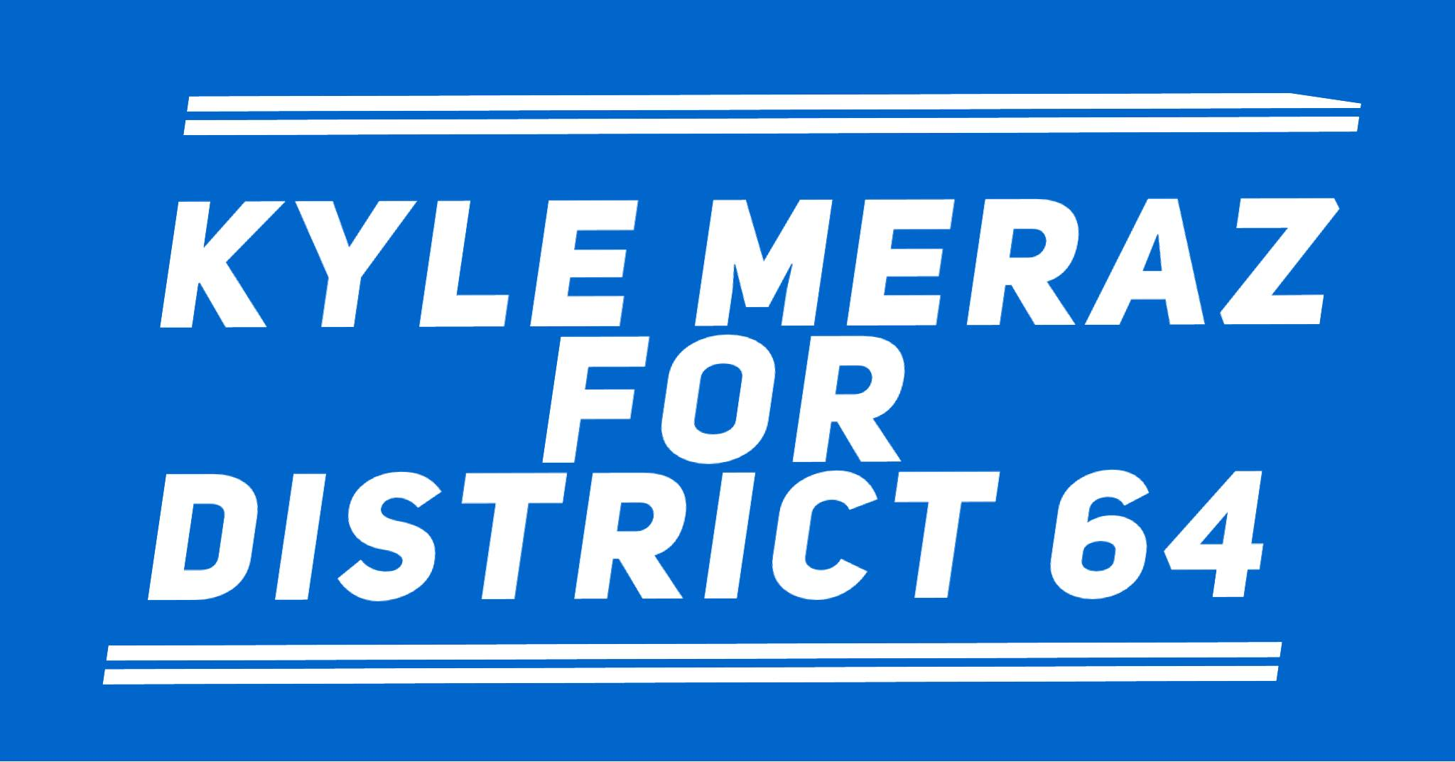 Kyle Meraz   For State Representative District 64