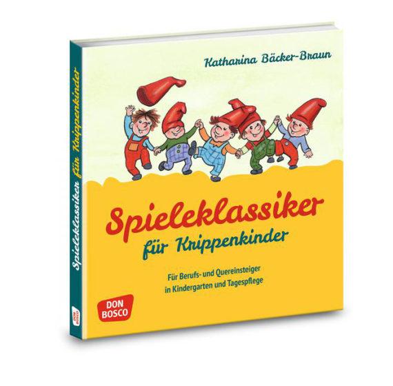 Spieleklassiker Für Krippenkinder Für Berufs Und Quereinsteiger In Kindergarten Und Tagespflege Offizieller Shop Des Don Bosco Verlags