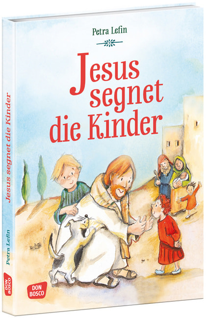 Jesus Segnet Die Kinder Die Schönsten Geschichten Aus Der Kinderbibel Offizieller Shop Des Don Bosco Verlags
